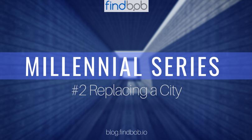 Millennial Series #2 – Replacing a City
