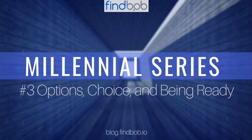 Millennial Series #3 – Options, Choice, and Being Ready